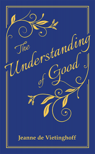 The Understanding of Good: Thoughts on Some of Life's Higher Issues book cover