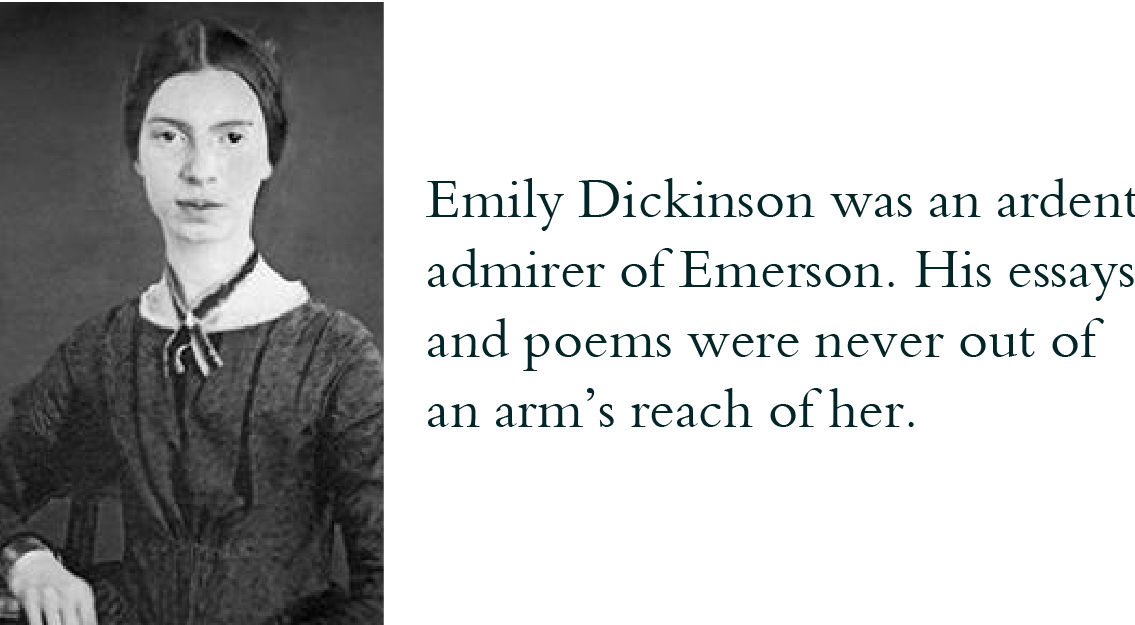 Emily Dickinson, 1830-1886, American poet, was an ardent admirer of Emerson. His essays and poems were never out of an arm's reach of her.