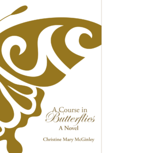 A Course in Butterflies:A Novel by Christine Mary McGinley