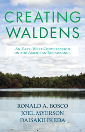 Creating Waldens:  An East-West Conversation on the American Renaissance Written by   Ronald A. Bosco, Joel Myerson, Daisaku Ikeda