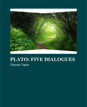 Plato: Five Dialogues  (Cratylus, Phaedo, Parmenides, Timaeus and Critias)  Translated by Thomas Taylor