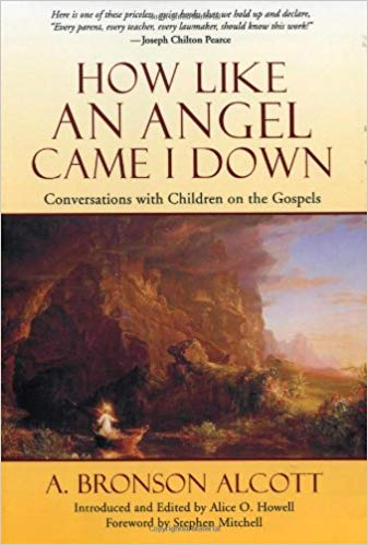 How Like An Angel Came I Down: Conversations with Children on the Gospels by A. Bronson Alcott