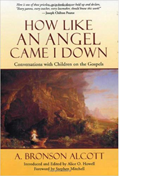 How Like An Angel Came I Down written by A. Bronson Alcott