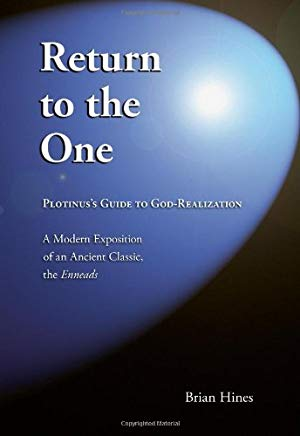 Return to the One   Plotinus's Guide to God-Realization A Modern Exposition of an Ancient Classic, The Enneads of Plotinus   written by Brian Hines