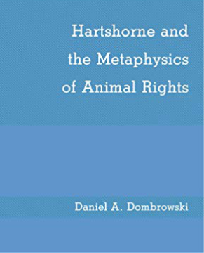 Hartshorne and the Metaphysics of Animal Rights by  Daniel A. Dombrowski