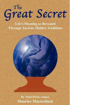 The Great Secret: Life's Meaning as Revealed Through Ancient, Hidden Traditions  by Maurice Maeterlinck
