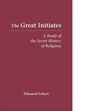 The Great Initiates: A Study of the Secret History of Religions by  Edouard Schure